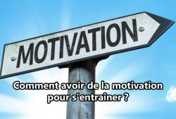 Comment avoir de la motivation pour s'entraîner ?